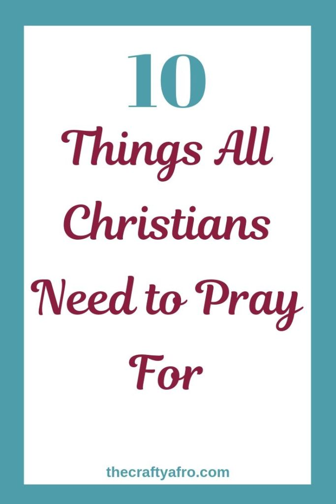 We are called to pray without ceasing, but what exactly should we be praying for? Check out these 10 things that all Christians need to pray for.